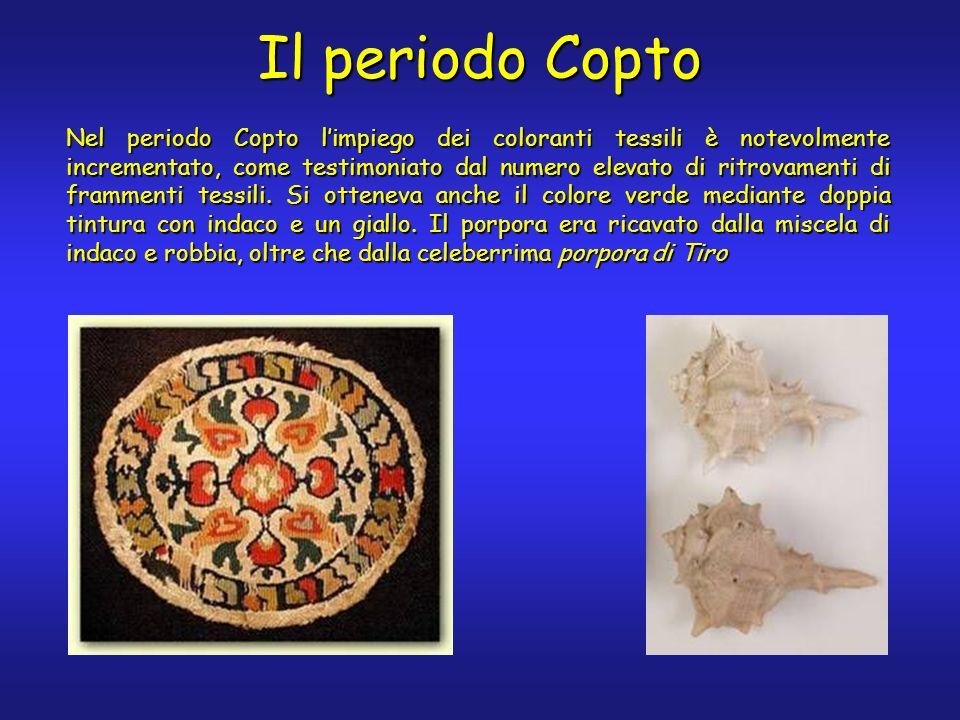 Il periodo Copto Nel periodo Copto limpiego dei coloranti tessili è notevolmente incrementato, come testimoniato dal numero elevato di ritrovamenti di frammenti tessili.