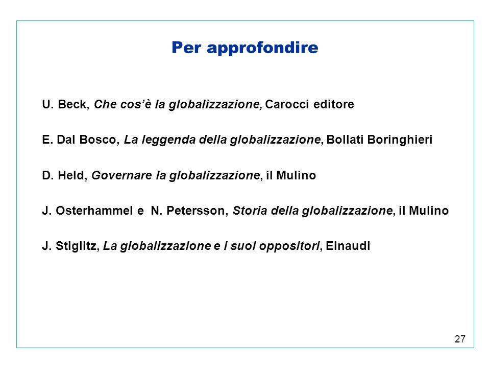 27 Per approfondire U. Beck, Che cosè la globalizzazione, Carocci editore E.