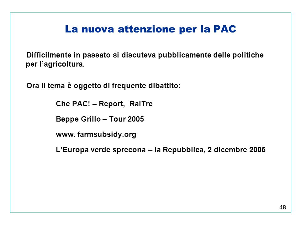 48 La nuova attenzione per la PAC Difficilmente in passato si discuteva pubblicamente delle politiche per lagricoltura.