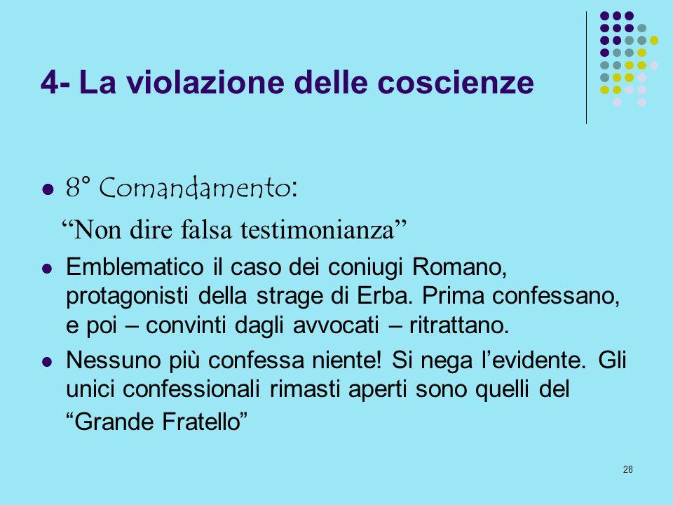 28 4- La violazione delle coscienze 8° Comandamento: Non dire falsa testimonianza Emblematico il caso dei coniugi Romano, protagonisti della strage di