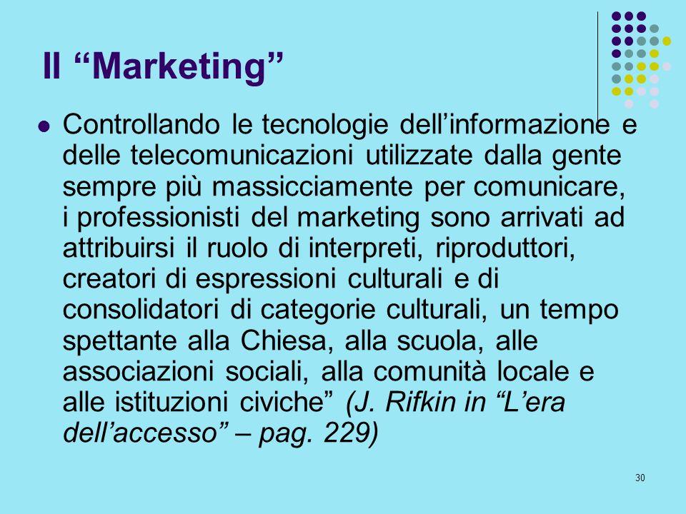 30 Il Marketing Controllando le tecnologie dellinformazione e delle telecomunicazioni utilizzate dalla gente sempre più massicciamente per comunicare,