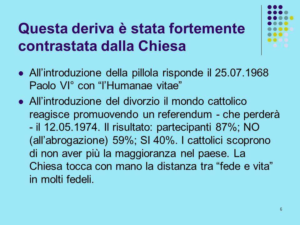 6 Questa deriva è stata fortemente contrastata dalla Chiesa Allintroduzione della pillola risponde il 25.07.1968 Paolo VI° con lHumanae vitae Allintro