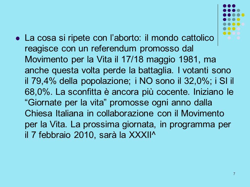 7 La cosa si ripete con laborto: il mondo cattolico reagisce con un referendum promosso dal Movimento per la Vita il 17/18 maggio 1981, ma anche quest