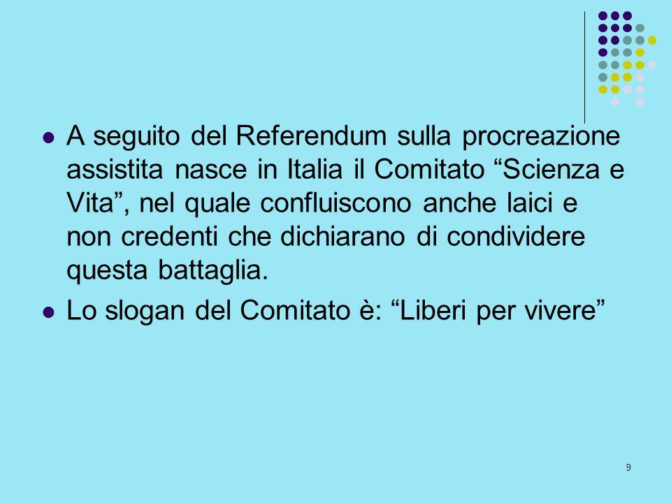 9 A seguito del Referendum sulla procreazione assistita nasce in Italia il Comitato Scienza e Vita, nel quale confluiscono anche laici e non credenti