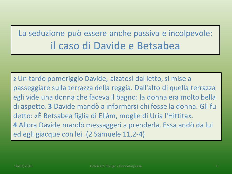 La seduzione può essere anche passiva e incolpevole: il caso di Davide e Betsabea 2 Un tardo pomeriggio Davide, alzatosi dal letto, si mise a passeggiare sulla terrazza della reggia.