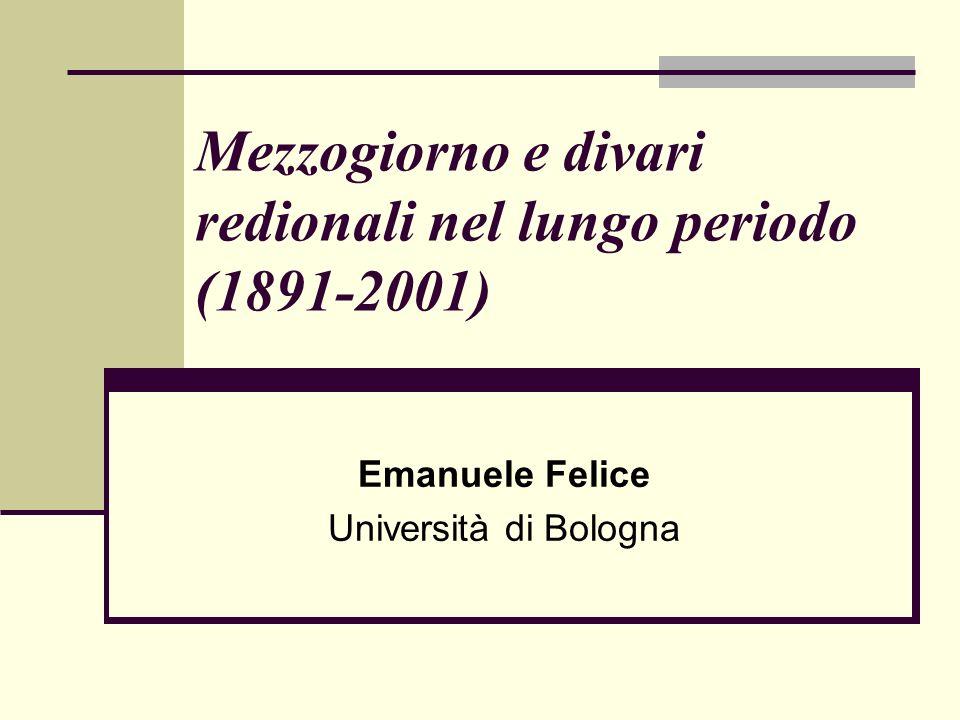 Mezzogiorno e divari redionali nel lungo periodo (1891-2001) Emanuele Felice Università di Bologna