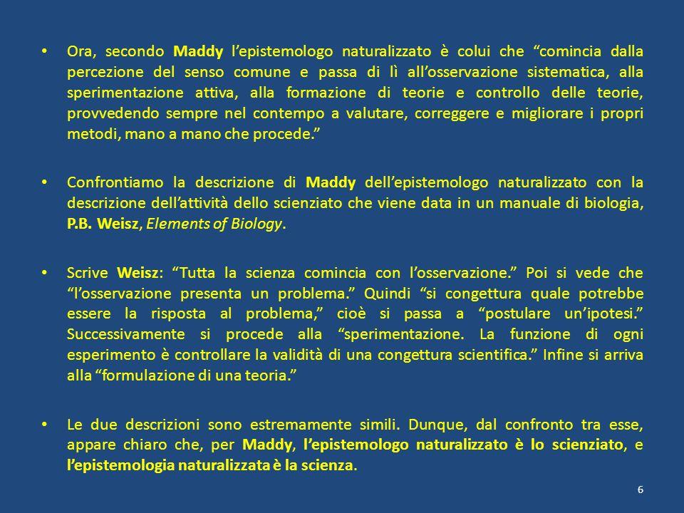 Ora, secondo Maddy lepistemologo naturalizzato è colui che comincia dalla percezione del senso comune e passa di lì allosservazione sistematica, alla