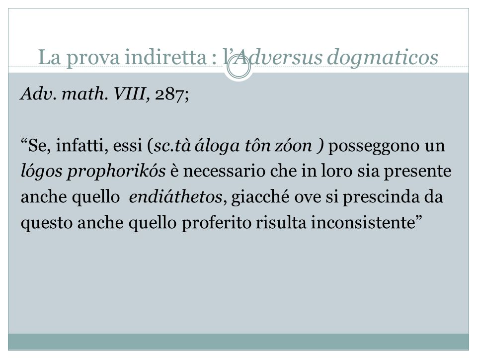 La prova indiretta : lAdversus dogmaticos Adv. math. VIII, 287; Se, infatti, essi (sc.tà áloga tôn zóon ) posseggono un lógos prophorikós è necessario