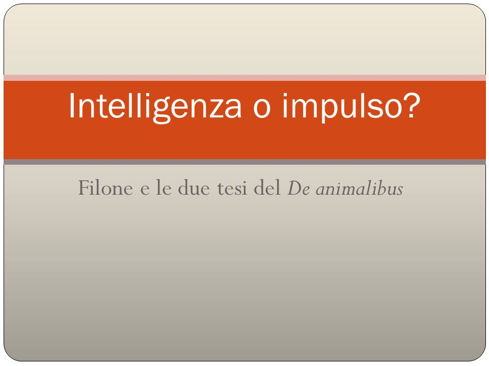 Filone e le due tesi del De animalibus Intelligenza o impulso?