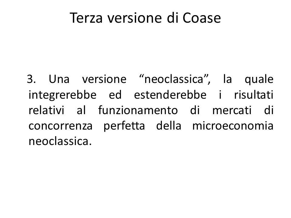 Terza versione di Coase 3. Una versione neoclassica, la quale integrerebbe ed estenderebbe i risultati relativi al funzionamento di mercati di concorr