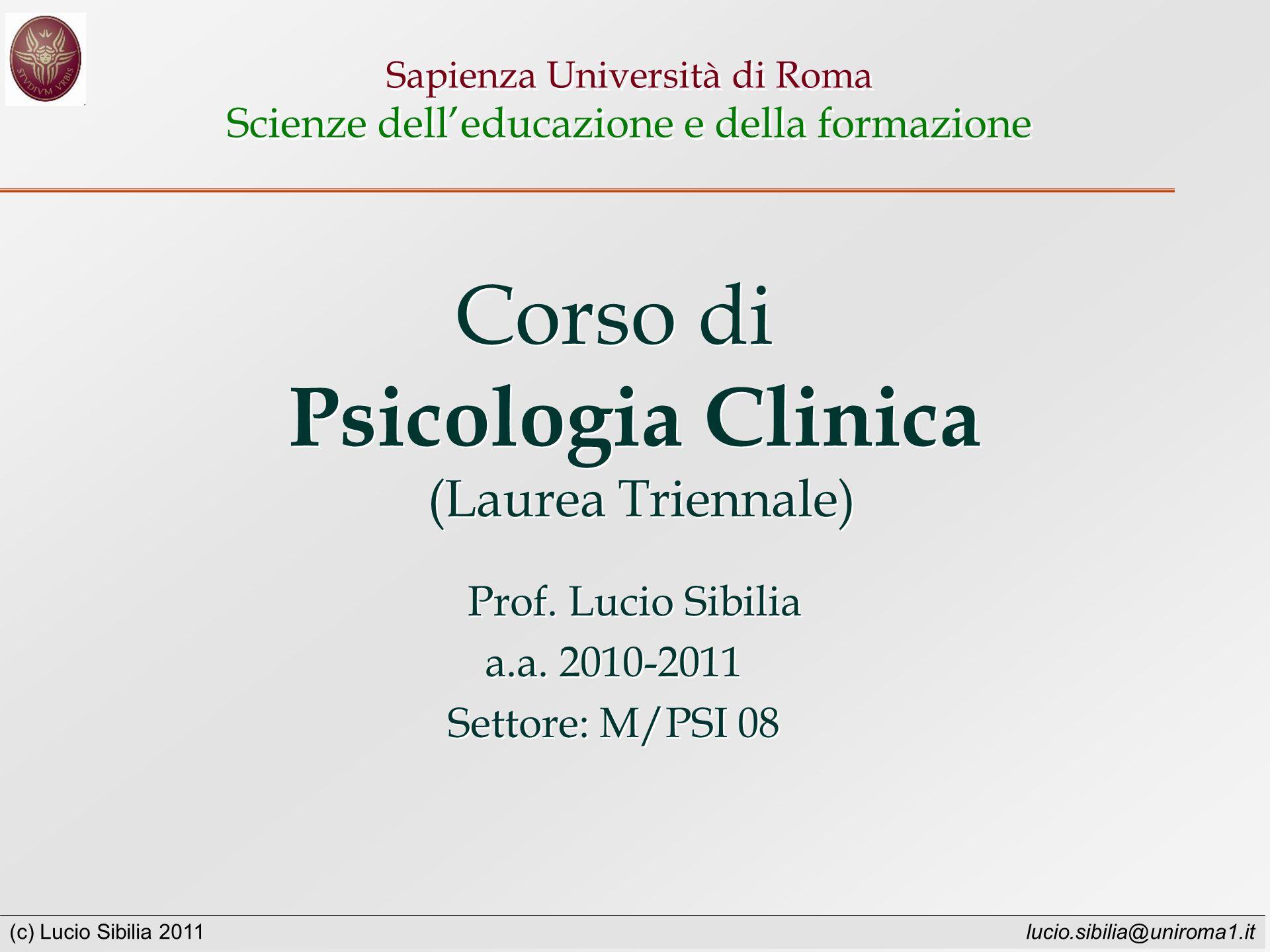 (c) Lucio Sibilia 2011 lucio.sibilia@uniroma1.it Sapienza Università di Roma Scienze delleducazione e della formazione Corso di Psicologia Clinica (Laurea Triennale) Prof.