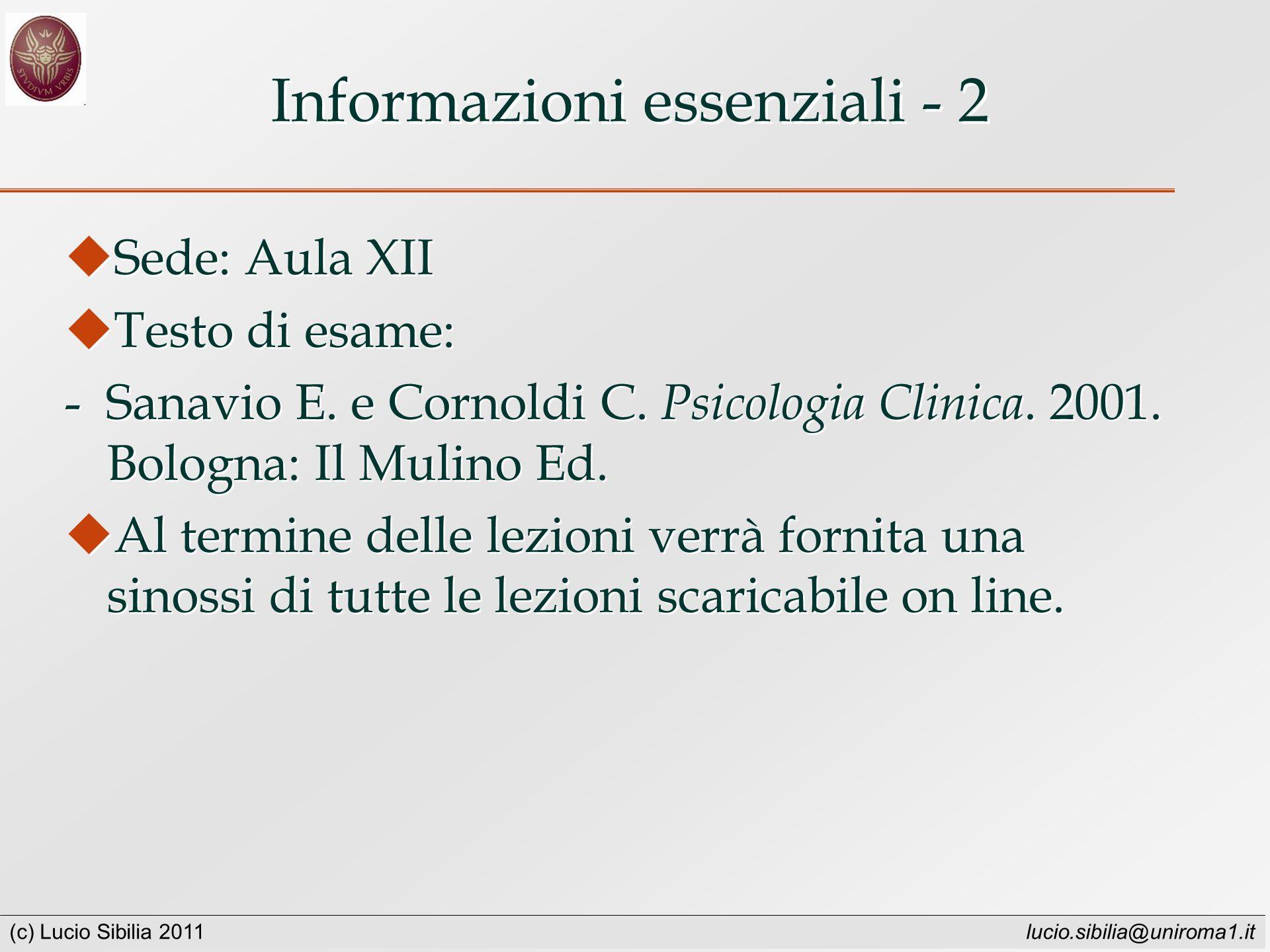 (c) Lucio Sibilia 2011 lucio.sibilia@uniroma1.it Informazioni essenziali - 2 Sede: Aula XII Testo di esame: - Sanavio E.