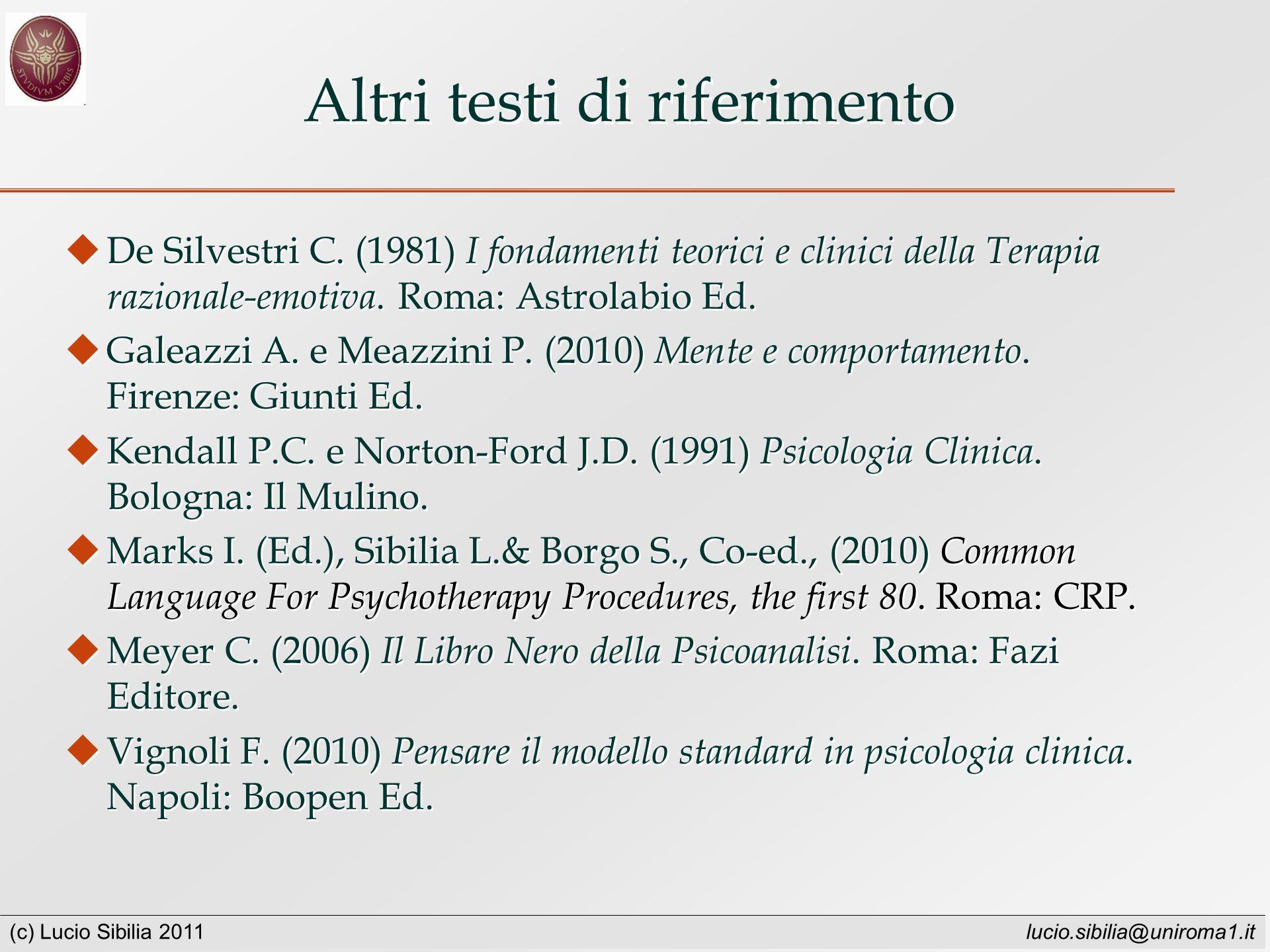 (c) Lucio Sibilia 2011 lucio.sibilia@uniroma1.it Altri testi di riferimento De Silvestri C.
