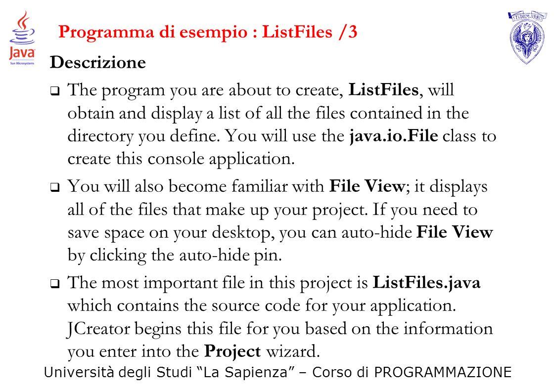 Università degli Studi La Sapienza – Corso di PROGRAMMAZIONE Programma di esempio : ListFiles /3 Descrizione The program you are about to create, List