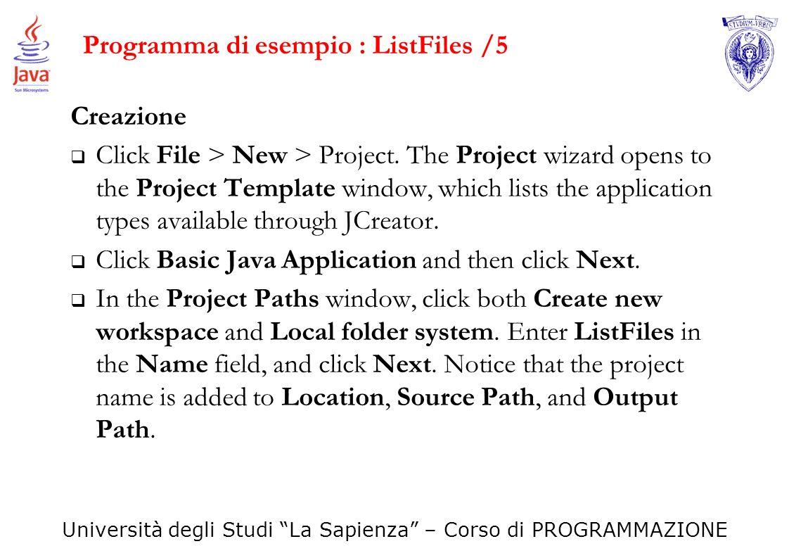 Università degli Studi La Sapienza – Corso di PROGRAMMAZIONE Programma di esempio : ListFiles /5 Creazione Click File > New > Project. The Project wiz