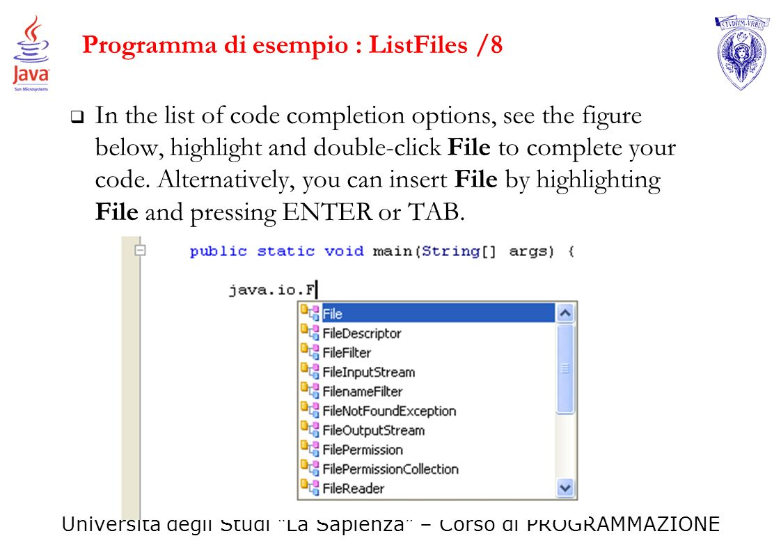 Università degli Studi La Sapienza – Corso di PROGRAMMAZIONE Programma di esempio : ListFiles /8 In the list of code completion options, see the figur