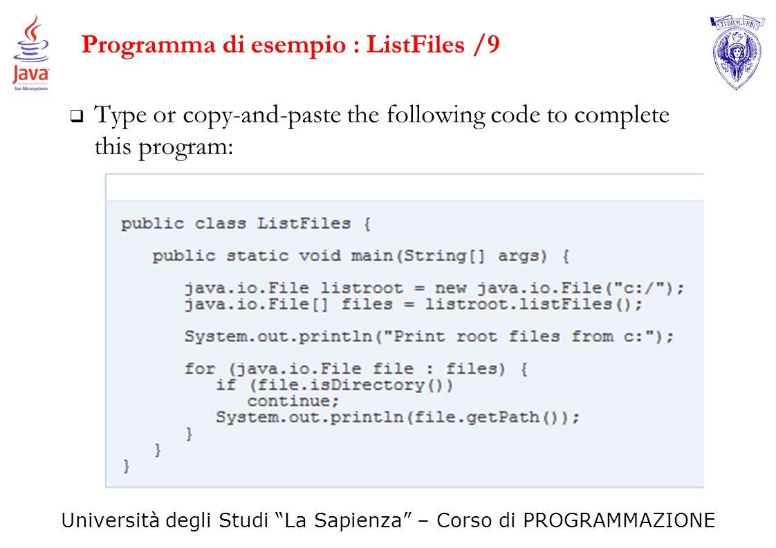 Università degli Studi La Sapienza – Corso di PROGRAMMAZIONE Programma di esempio : ListFiles /9 Type or copy-and-paste the following code to complete
