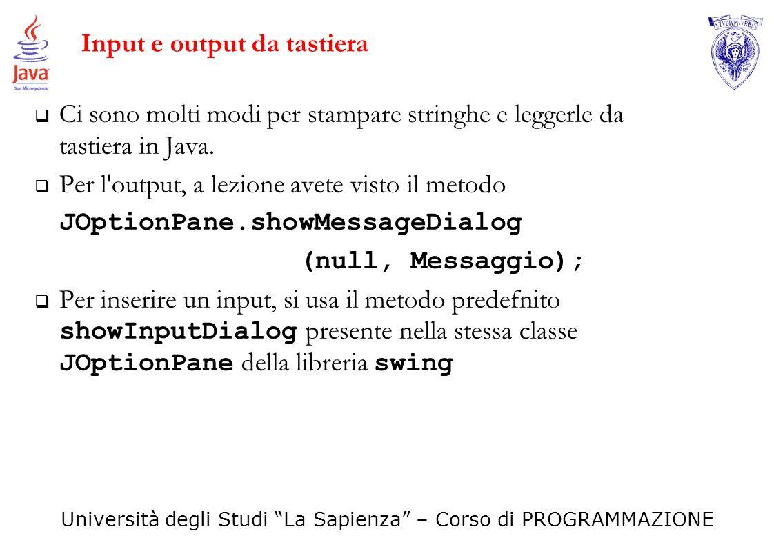 Università degli Studi La Sapienza – Corso di PROGRAMMAZIONE Input e output da tastiera Ci sono molti modi per stampare stringhe e leggerle da tastier