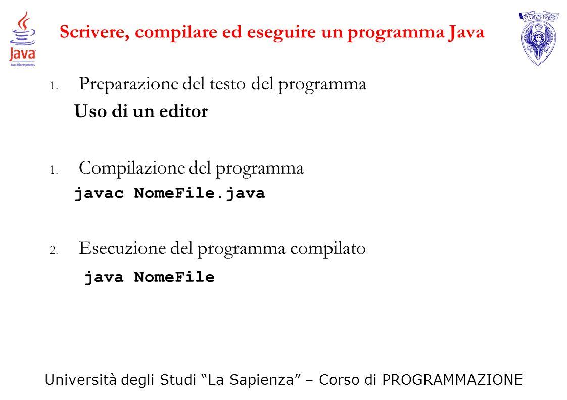 Università degli Studi La Sapienza – Corso di PROGRAMMAZIONE Scrivere, compilare ed eseguire un programma Java 1. Preparazione del testo del programma