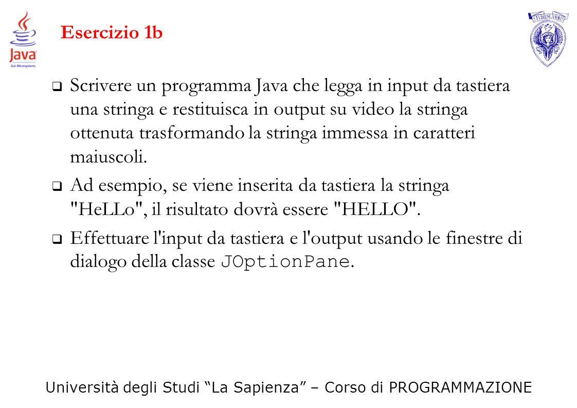 Università degli Studi La Sapienza – Corso di PROGRAMMAZIONE Esercizio 1b Scrivere un programma Java che legga in input da tastiera una stringa e rest