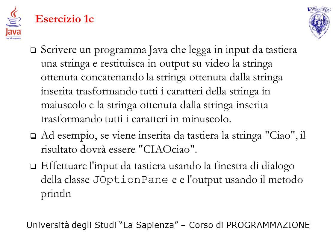 Università degli Studi La Sapienza – Corso di PROGRAMMAZIONE Esercizio 1c Scrivere un programma Java che legga in input da tastiera una stringa e rest