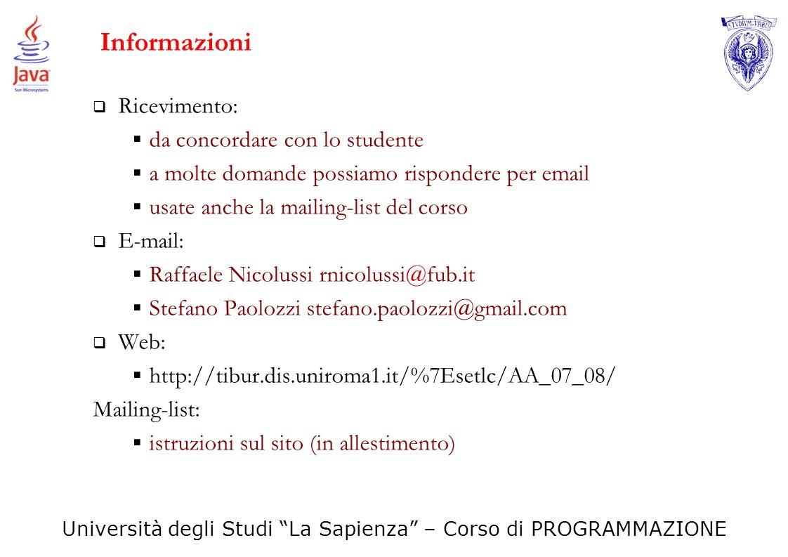Università degli Studi La Sapienza – Corso di PROGRAMMAZIONE Informazioni Ricevimento: da concordare con lo studente a molte domande possiamo risponde