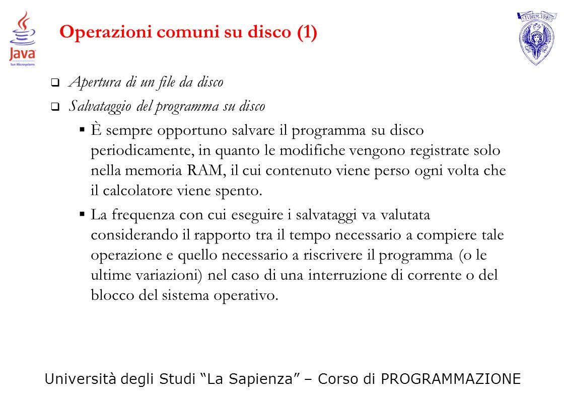 Università degli Studi La Sapienza – Corso di PROGRAMMAZIONE Operazioni comuni su disco (2) Compilazione Il programma scritto, per poter essere eseguito dal calcolatore, deve essere prima compilato.
