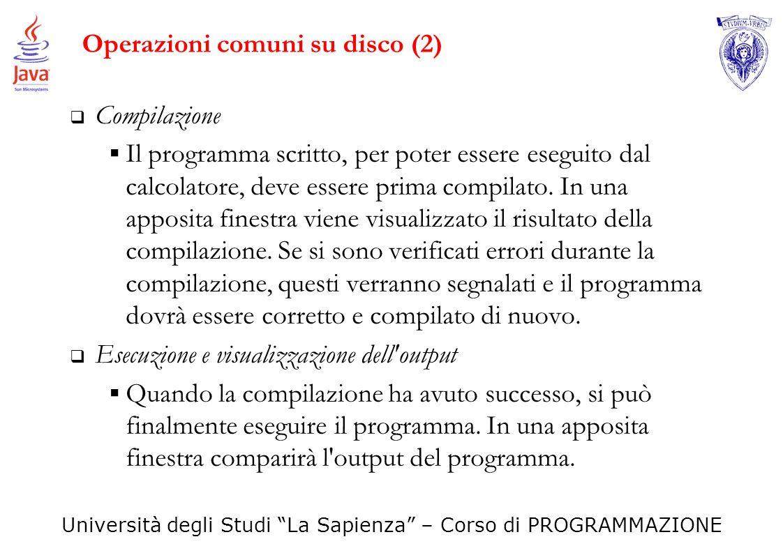 Università degli Studi La Sapienza – Corso di PROGRAMMAZIONE Operazioni comuni su disco (2) Compilazione Il programma scritto, per poter essere esegui