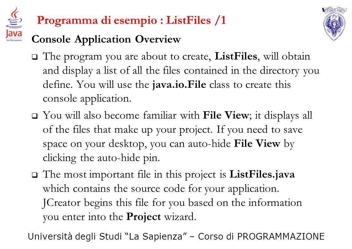 Università degli Studi La Sapienza – Corso di PROGRAMMAZIONE Programma di esempio : ListFiles /2 You will enter the java.io.File class into your code.