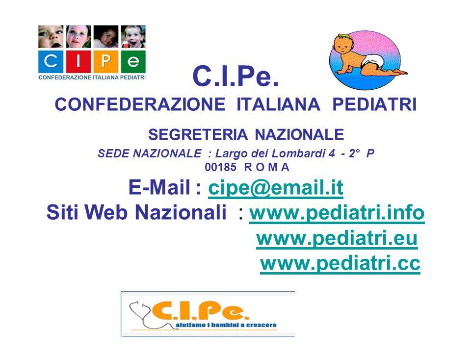 C.I.Pe. CONFEDERAZIONE ITALIANA PEDIATRI SEGRETERIA NAZIONALE SEDE NAZIONALE : Largo dei Lombardi 4 - 2° P 00185 R O M A E-Mail : cipe@email.it Siti W