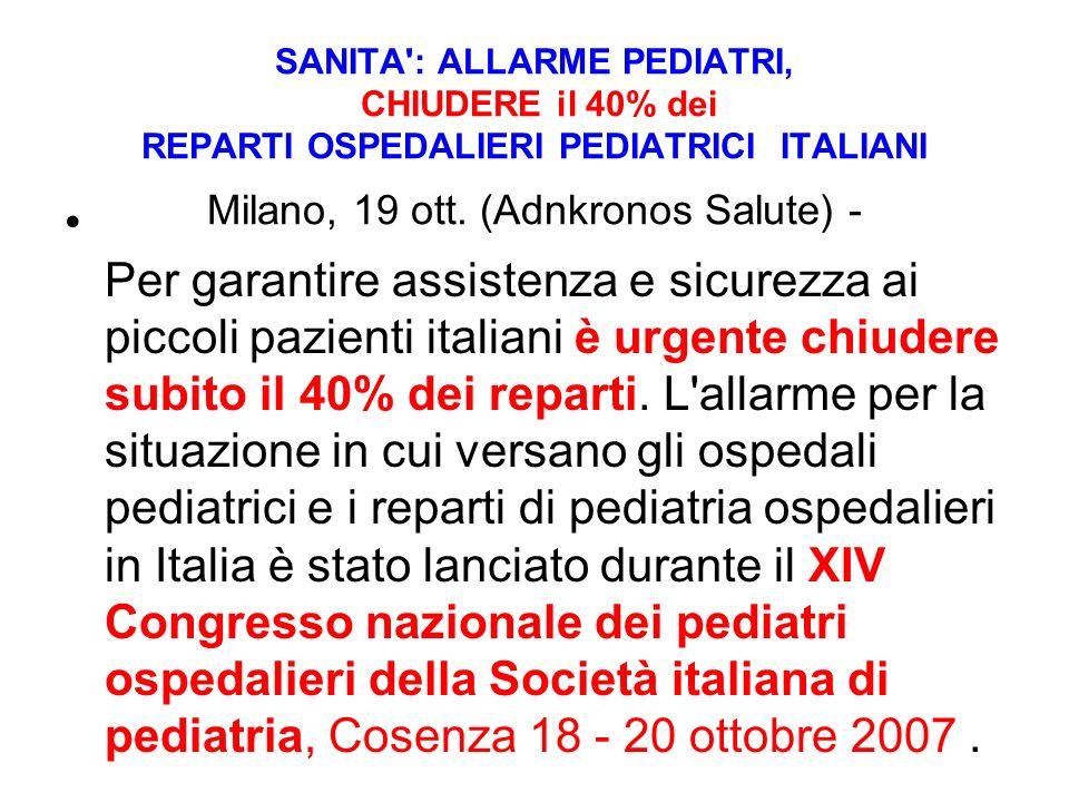 SANITA': ALLARME PEDIATRI, CHIUDERE il 40% dei REPARTI OSPEDALIERI PEDIATRICI ITALIANI Milano, 19 ott. (Adnkronos Salute) - Per garantire assistenza e