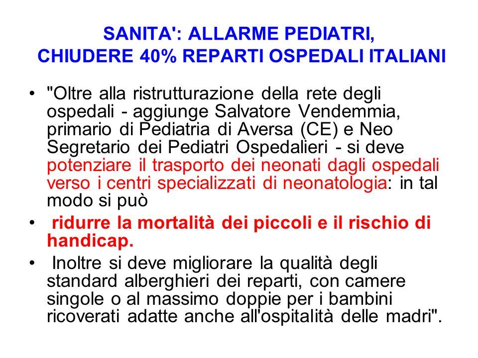 SANITA': ALLARME PEDIATRI, CHIUDERE 40% REPARTI OSPEDALI ITALIANI