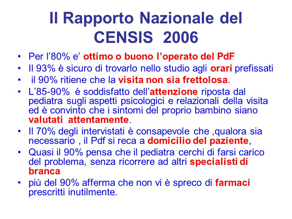 Il Rapporto Nazionale del CENSIS 2006 Per l80% e ottimo o buono loperato del PdF Il 93% è sicuro di trovarlo nello studio agli orari prefissati il 90% ritiene che la visita non sia frettolosa.