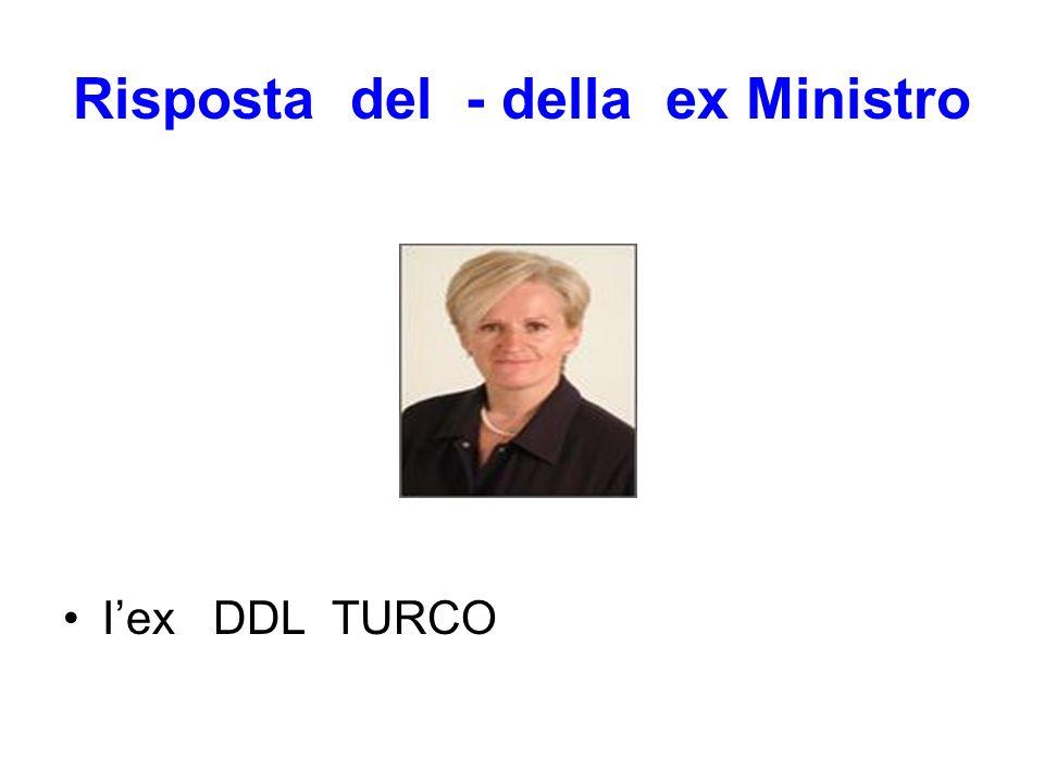 Risposta del - della ex Ministro Iex DDL TURCO