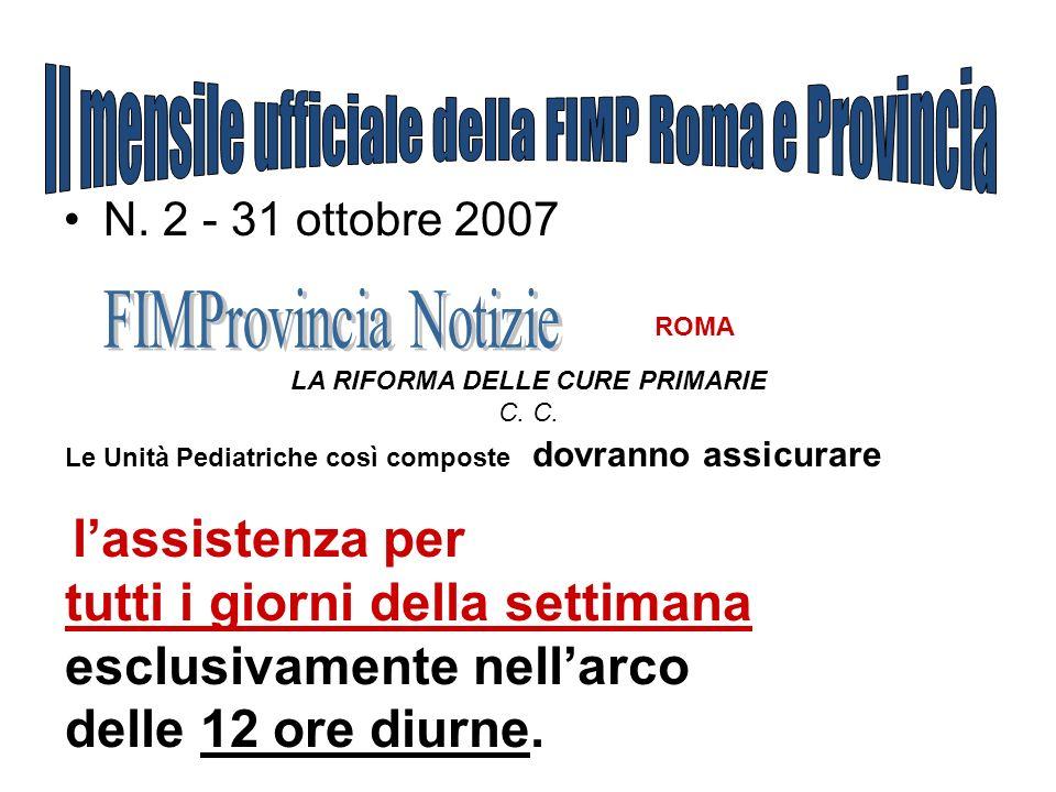 N. 2 - 31 ottobre 2007 ROMA LA RIFORMA DELLE CURE PRIMARIE C. Le Unità Pediatriche così composte dovranno assicurare lassistenza per tutti i giorni de
