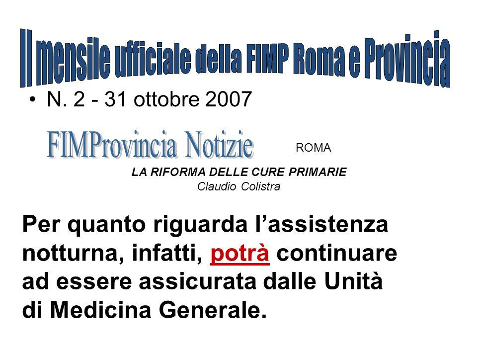 N. 2 - 31 ottobre 2007 ROMA LA RIFORMA DELLE CURE PRIMARIE Claudio Colistra Per quanto riguarda lassistenza notturna, infatti, potrà continuare ad ess