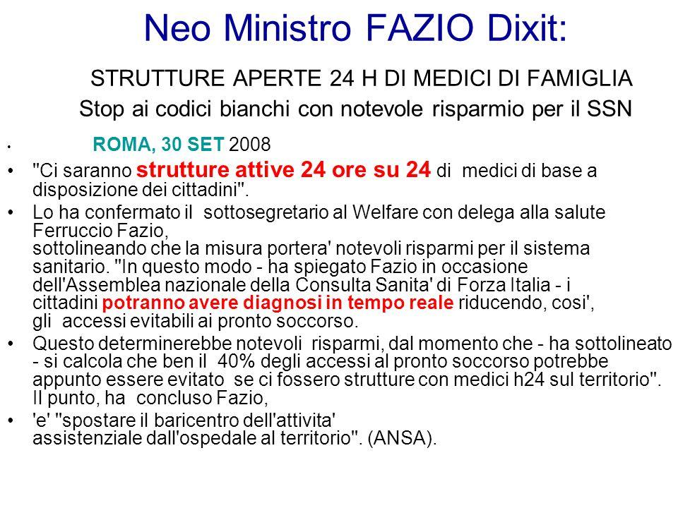 Neo Ministro FAZIO Dixit: STRUTTURE APERTE 24 H DI MEDICI DI FAMIGLIA Stop ai codici bianchi con notevole risparmio per il SSN ROMA, 30 SET 2008 ''Ci