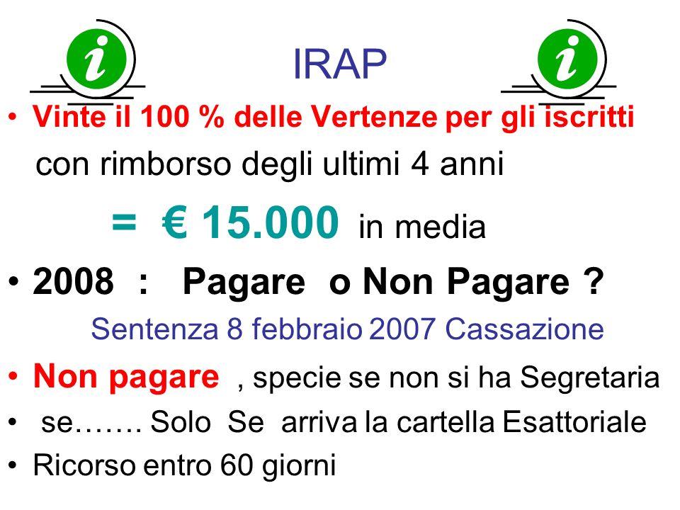 IRAP Vinte il 100 % delle Vertenze per gli iscritti con rimborso degli ultimi 4 anni = 15.000 in media 2008 : Pagare o Non Pagare .