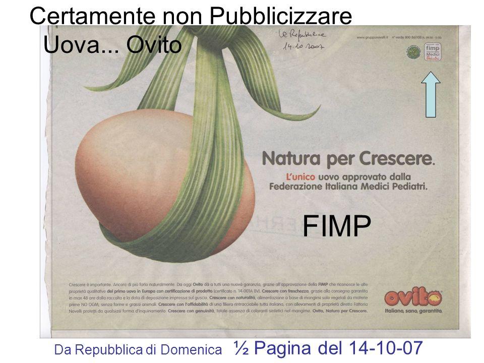 Certamente non Pubblicizzare Uova... Ovito Da Repubblica di Domenica ½ Pagina del 14-10-07 FIMP