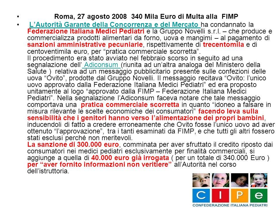Roma, 27 agosto 2008 340 Mila Euro di Multa alla FIMP LAutorità Garante della Concorrenza e del Mercato ha condannato la Federazione Italiana Medici P