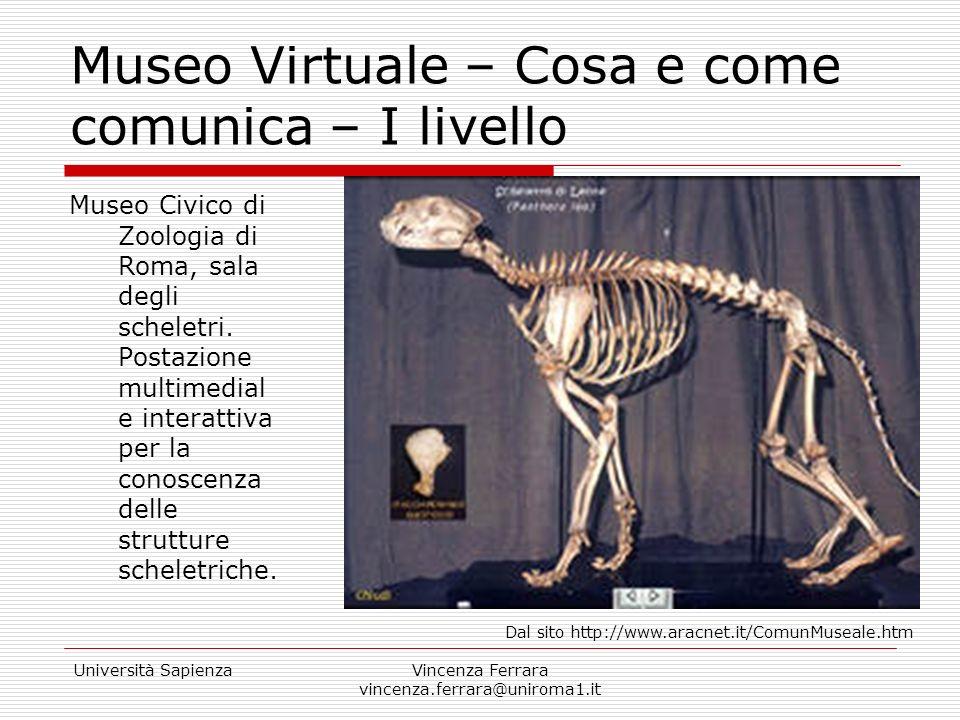 Università SapienzaVincenza Ferrara vincenza.ferrara@uniroma1.it Museo Virtuale – Cosa e come comunica – II livello Postazioni ad alta interattività e concentrazione di contenuti per approfondimenti sulle tematiche affrontate durante la visita per un pubblico più curioso e più esperto.