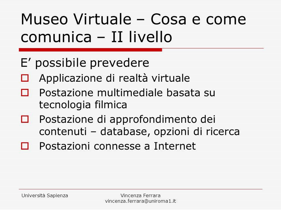 Università SapienzaVincenza Ferrara vincenza.ferrara@uniroma1.it Museo Virtuale – Cosa e come comunica – II livello Realtà virtuale Es.