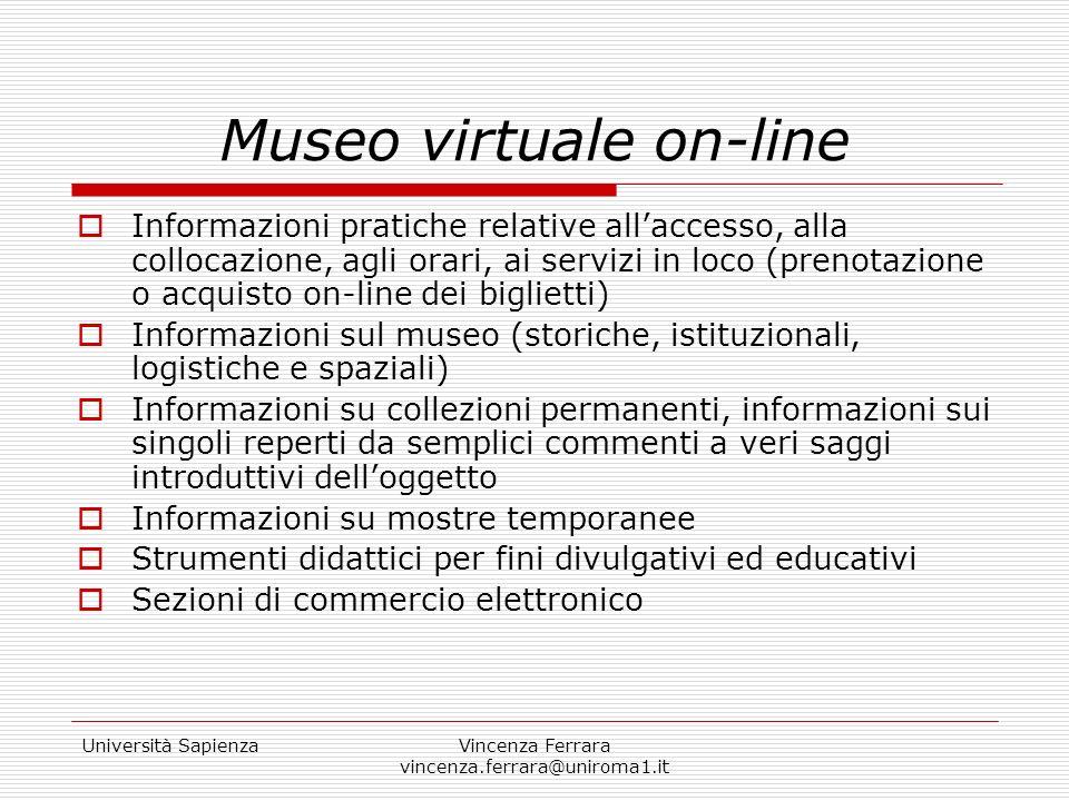 Università SapienzaVincenza Ferrara vincenza.ferrara@uniroma1.it Museo virtuale on-line Informazioni pratiche relative allaccesso, alla collocazione,