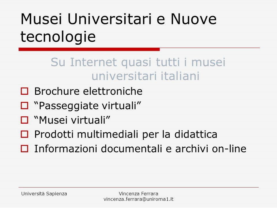 Università SapienzaVincenza Ferrara vincenza.ferrara@uniroma1.it Musei Universitari e Nuove tecnologie Su Internet quasi tutti i musei universitari it