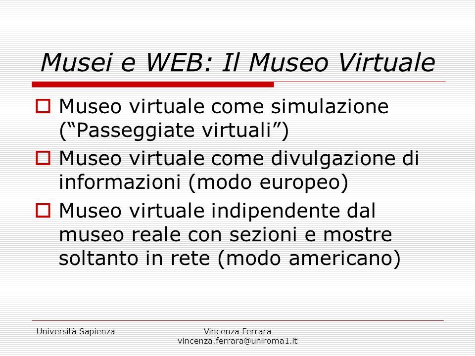 Università SapienzaVincenza Ferrara vincenza.ferrara@uniroma1.it Musei e WEB: Il Museo Virtuale Museo virtuale come simulazione (Passeggiate virtuali)