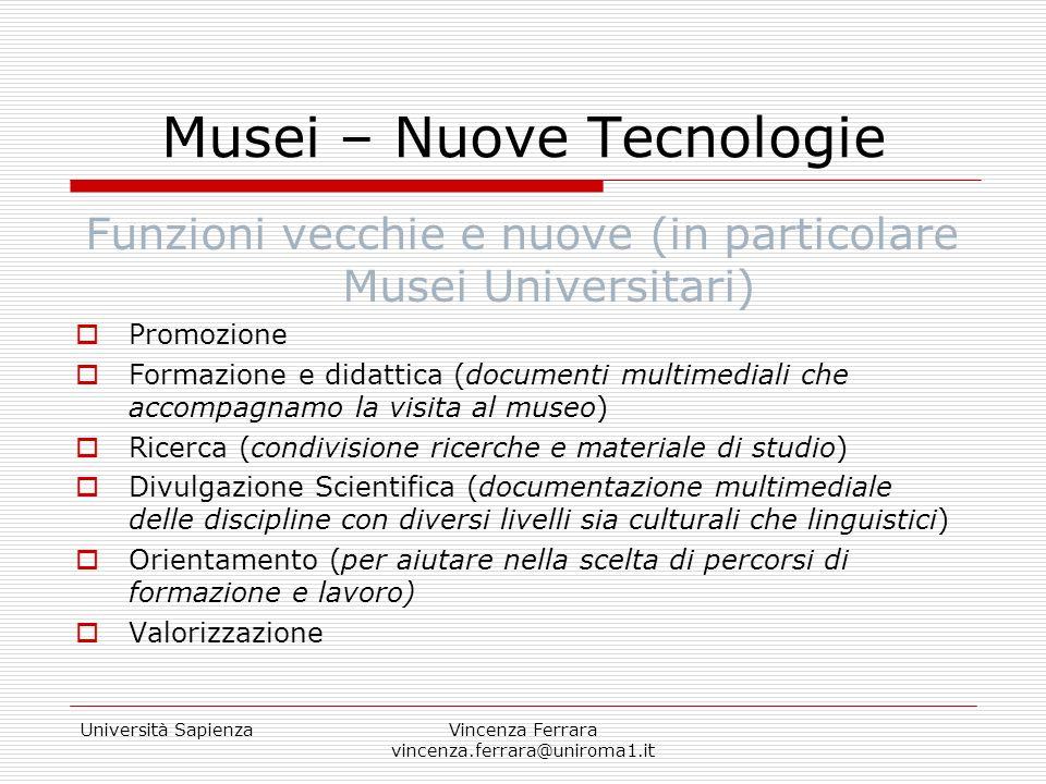Università SapienzaVincenza Ferrara vincenza.ferrara@uniroma1.it Musei – Nuove Tecnologie Funzioni vecchie e nuove (in particolare Musei Universitari)