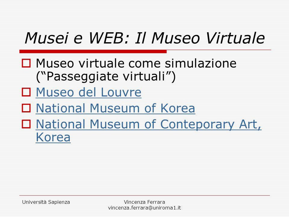 Università SapienzaVincenza Ferrara vincenza.ferrara@uniroma1.it Musei e WEB: Il Museo Virtuale Hermitage Museum Catalogo digitale Educazione Bambini e Adulti
