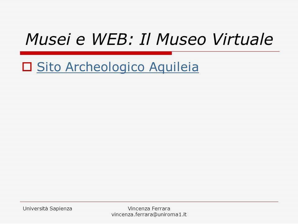 Università SapienzaVincenza Ferrara vincenza.ferrara@uniroma1.it Musei e WEB: Il Museo Virtuale Sito Archeologico Aquileia