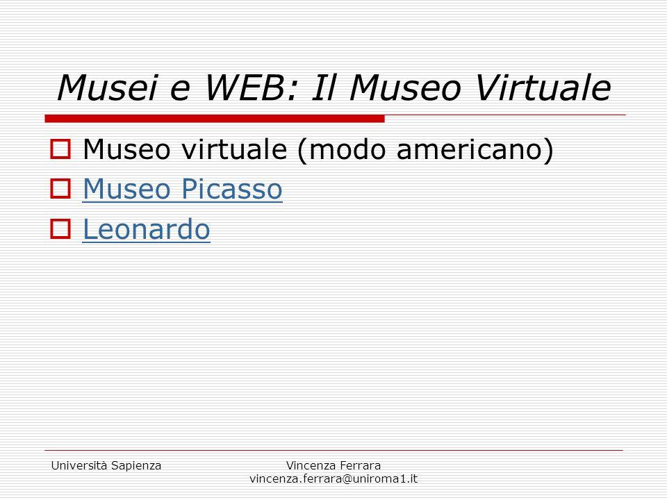 Università SapienzaVincenza Ferrara vincenza.ferrara@uniroma1.it Musei e WEB: Il Museo Virtuale Museo virtuale (modo americano) Museo Picasso Leonardo