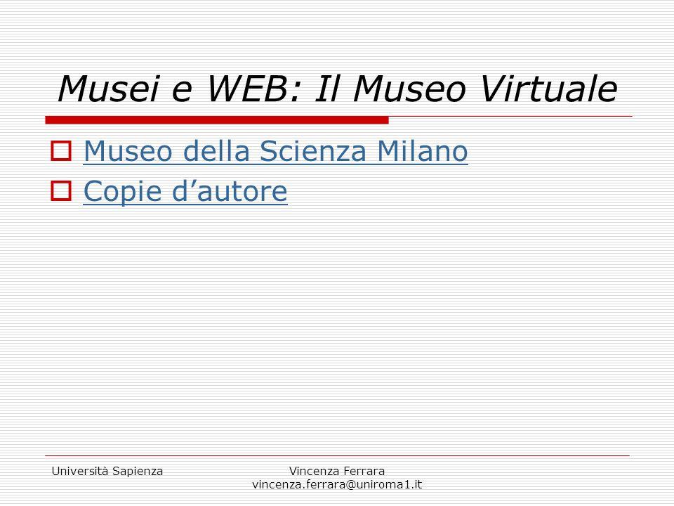 Università SapienzaVincenza Ferrara vincenza.ferrara@uniroma1.it Musei e WEB: Il Museo Virtuale Museo della Scienza Milano Copie dautore